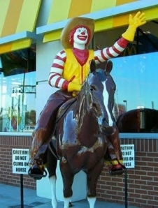 Even Ronald McDonald on horseback would not be allowed in the Drive-Thru